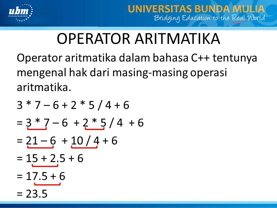 OPERATOR ARITMATIKA Operator aritmatika dalam bahasa C++ tentunya mengenal hak dari masing-masing operasi aritmatika. 3 * 7 – 6 + 2 * 5 / 4 + 6 = 3 *