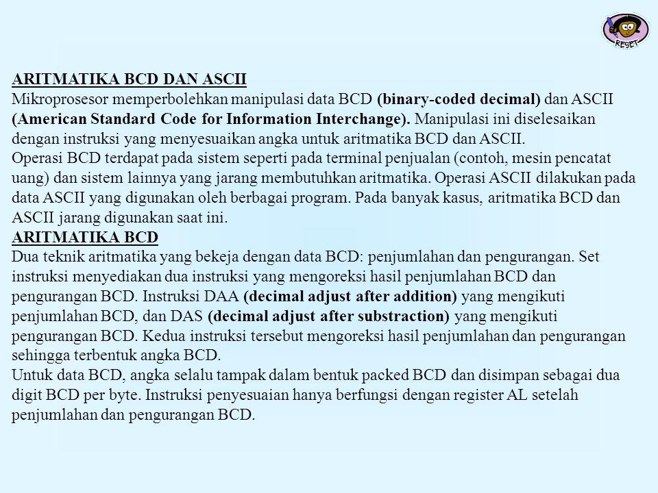 ARITMATIKA BCD DAN ASCII Mikroprosesor memperbolehkan manipulasi data BCD (binary-coded decimal) dan ASCII (American Standard Code for Information Int