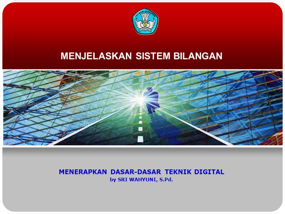 MENJELASKAN SISTEM BILANGAN MENERAPKAN DASAR-DASAR TEKNIK DIGITAL by SRI WAHYUNI, S.Pd.