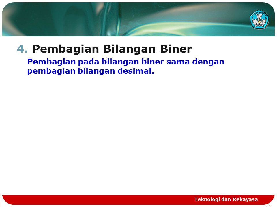 4.Pembagian Bilangan Biner Pembagian pada bilangan biner sama dengan pembagian bilangan desimal.