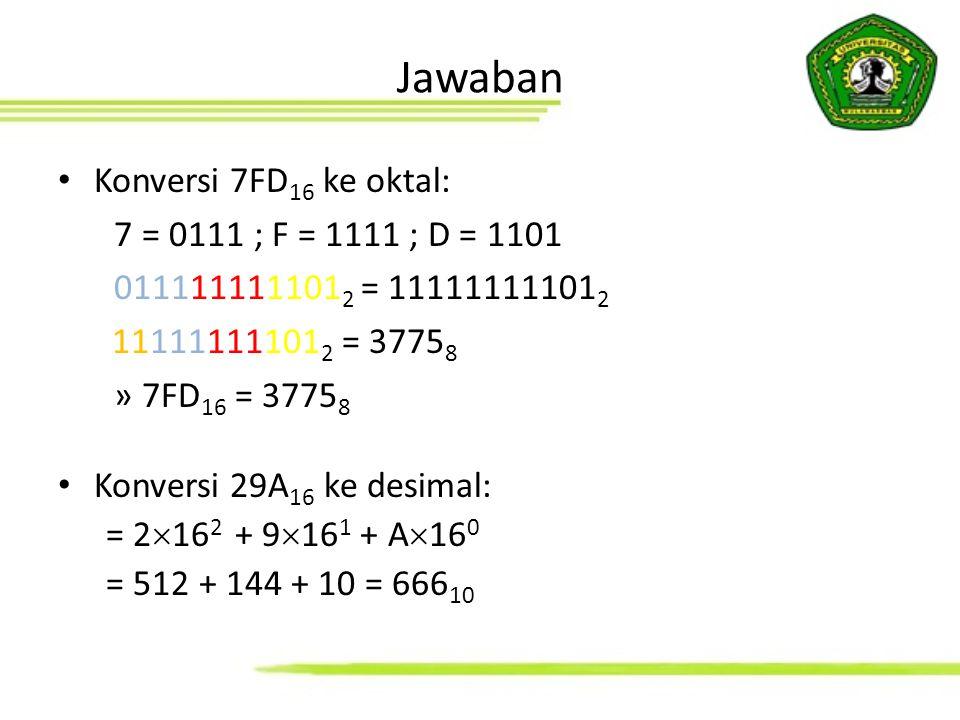 Konversi 7FD 16 ke oktal: 7 = 0111 ; F = 1111 ; D = 1101 011111111101 2 = 11111111101 2 11111111101 2 = 3775 8 » 7FD 16 = 3775 8 Konversi 29A 16 ke de