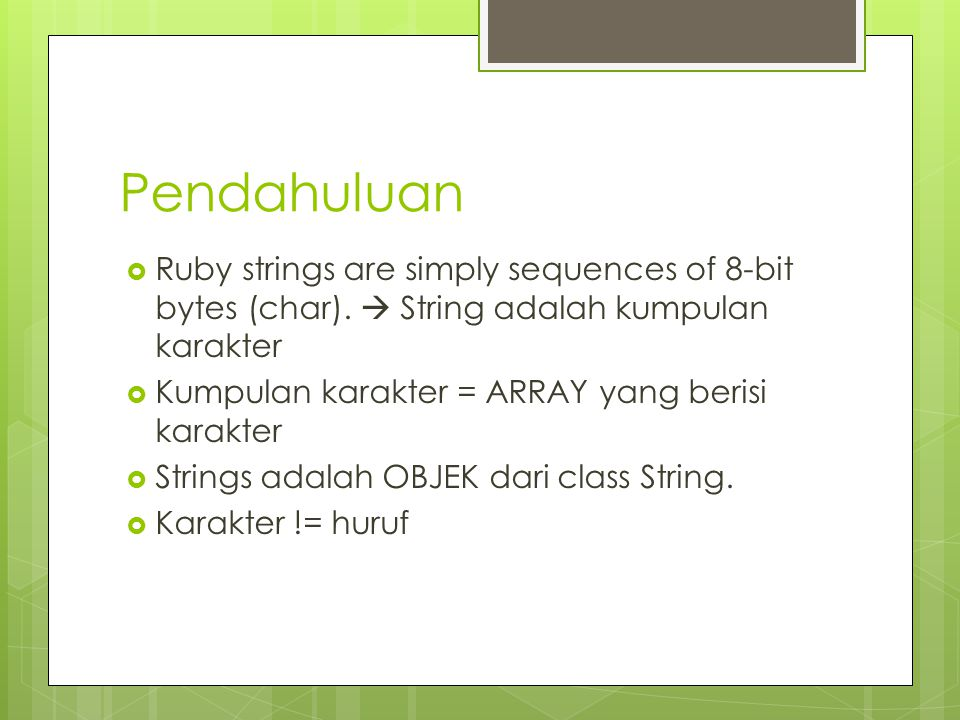 Pendahuluan  Ruby strings are simply sequences of 8-bit bytes (char).
