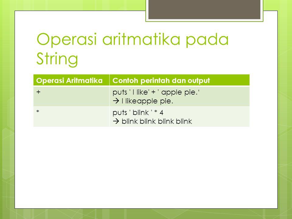 Operasi aritmatika pada String Operasi AritmatikaContoh perintah dan output +puts I like + apple pie.'  I likeapple pie.