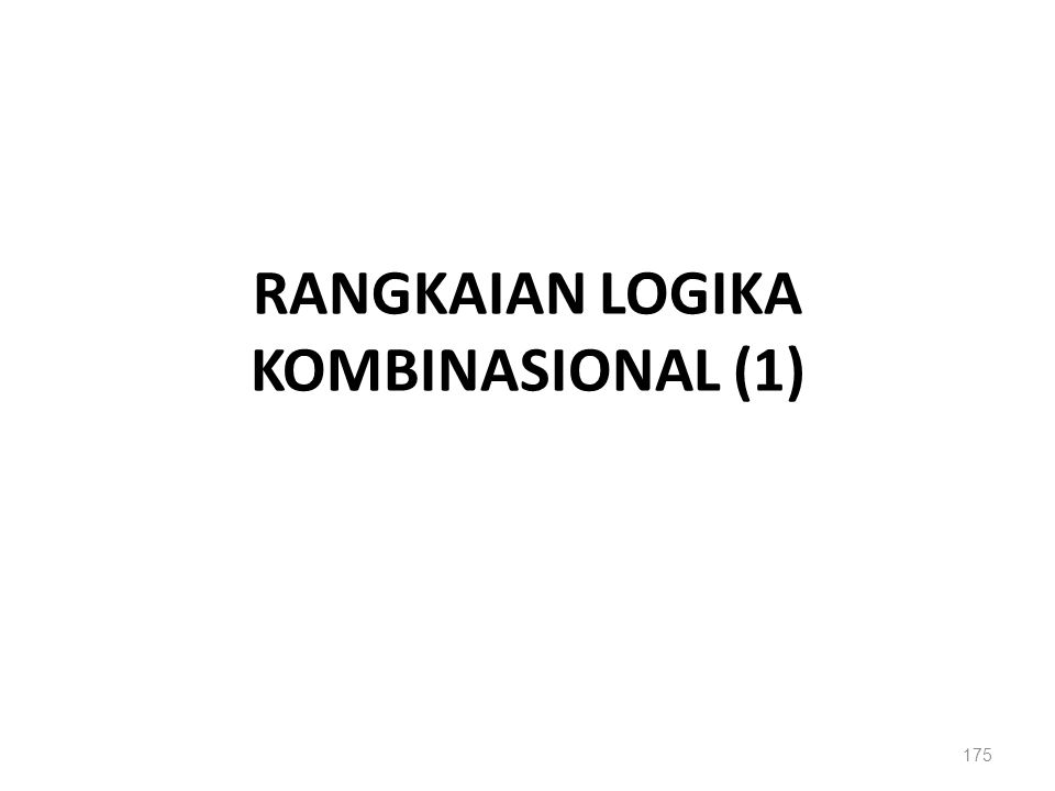 RANGKAIAN LOGIKA KOMBINASIONAL (1) 175
