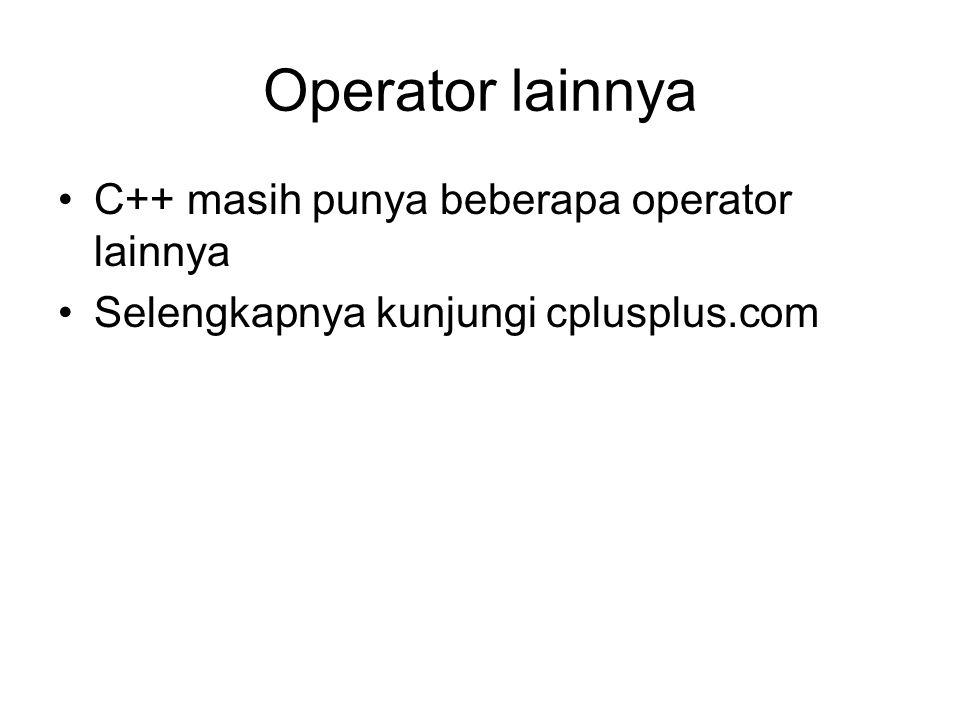 Operator lainnya C++ masih punya beberapa operator lainnya Selengkapnya kunjungi cplusplus.com