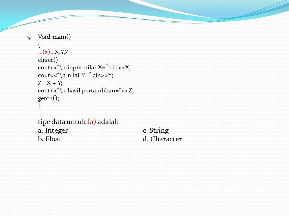 """5.Void main() { …(a)…X,Y,Z clrscr(); cout >X; cout >Y; Z= X + Y; cout<<""""\n hasil pertambhan=""""<<Z; getch(); } tipe data untuk (a) adalah a. Integerc. S"""