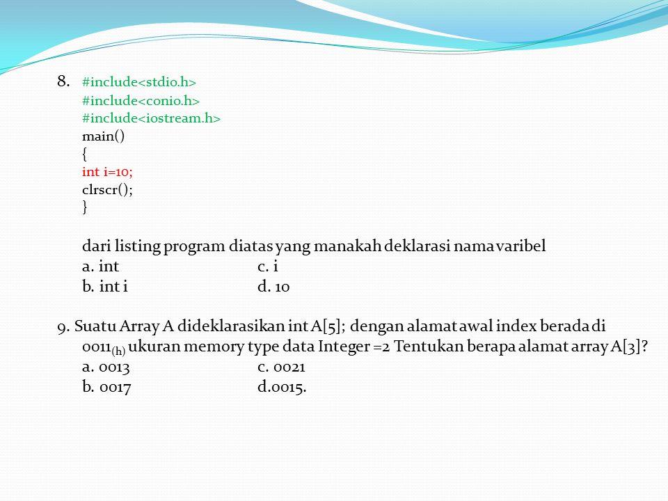 8. #include #include main() { int i=10; clrscr(); } dari listing program diatas yang manakah deklarasi nama varibel a. intc. i b. int id. 10 9. Suatu