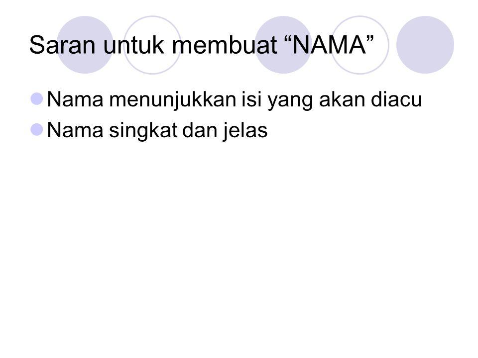 """Saran untuk membuat """"NAMA"""" Nama menunjukkan isi yang akan diacu Nama singkat dan jelas"""