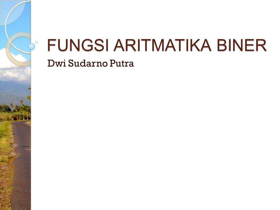 FUNGSI ARITMATIKA BINER Dwi Sudarno Putra