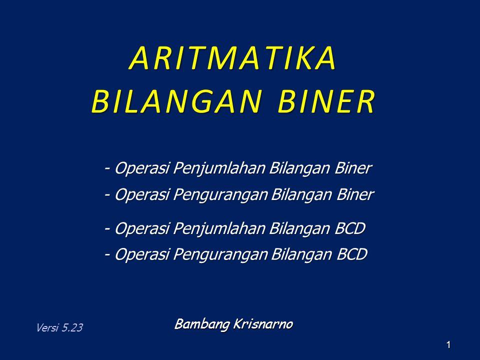 1 Versi 5.23 - Operasi Penjumlahan Bilangan Biner - Operasi Penjumlahan Bilangan Biner - Operasi Pengurangan Bilangan Biner - Operasi Pengurangan Bila