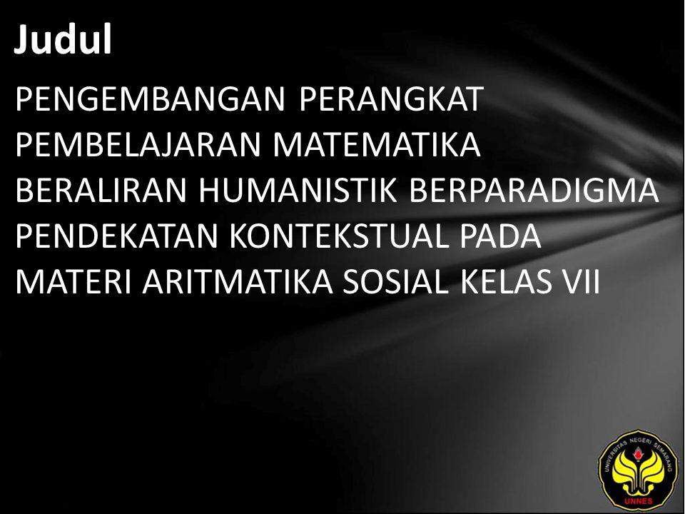 Judul PENGEMBANGAN PERANGKAT PEMBELAJARAN MATEMATIKA BERALIRAN HUMANISTIK BERPARADIGMA PENDEKATAN KONTEKSTUAL PADA MATERI ARITMATIKA SOSIAL KELAS VII