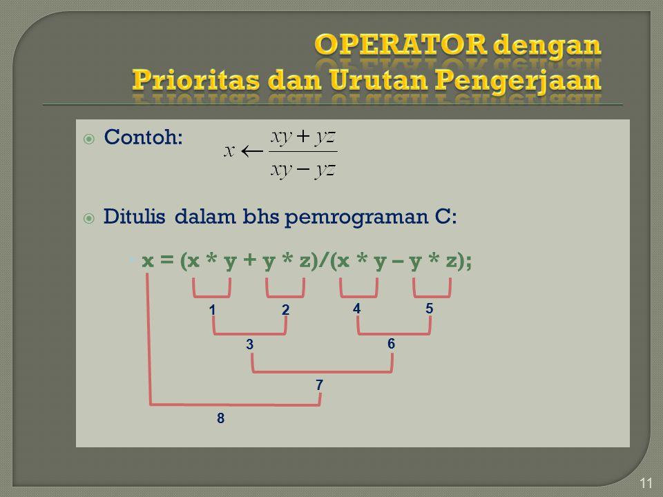  Contoh:  Ditulis dalam bhs pemrograman C:  x = (x * y + y * z)/(x * y – y * z); 11 12 3 45 6 7 8