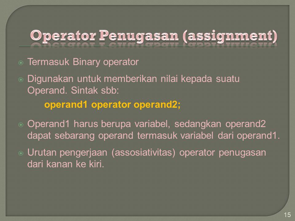  Termasuk Binary operator  Digunakan untuk memberikan nilai kepada suatu Operand.