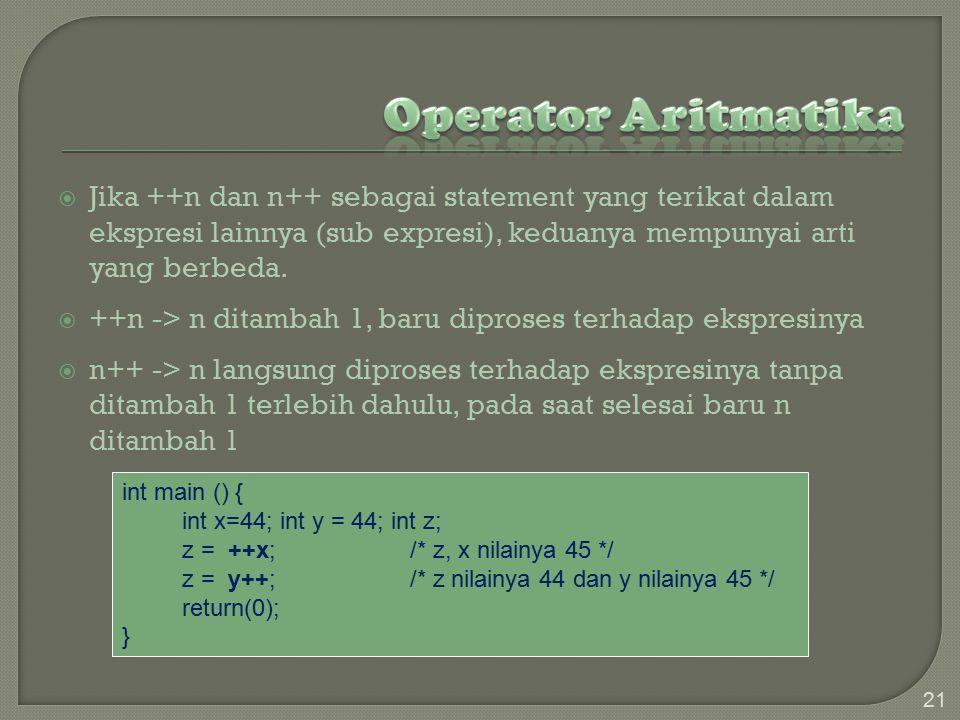  Jika ++n dan n++ sebagai statement yang terikat dalam ekspresi lainnya (sub expresi), keduanya mempunyai arti yang berbeda.