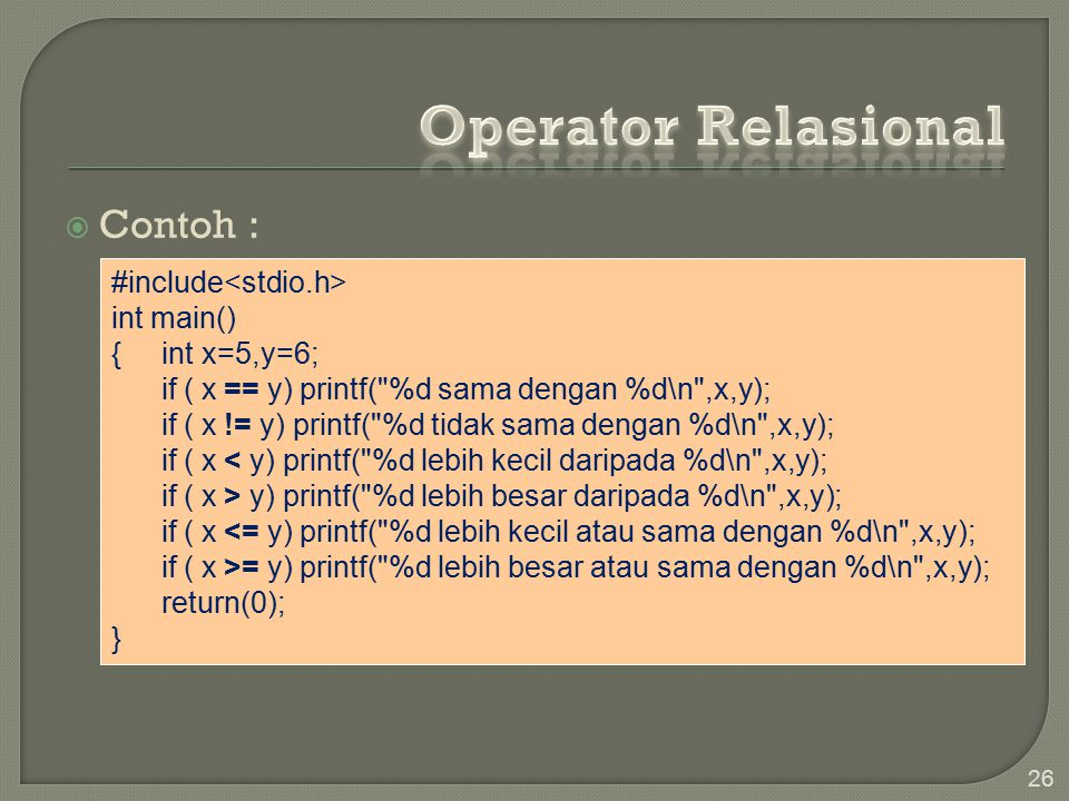  Contoh : 26 #include int main() { int x=5,y=6; if ( x == y) printf(
