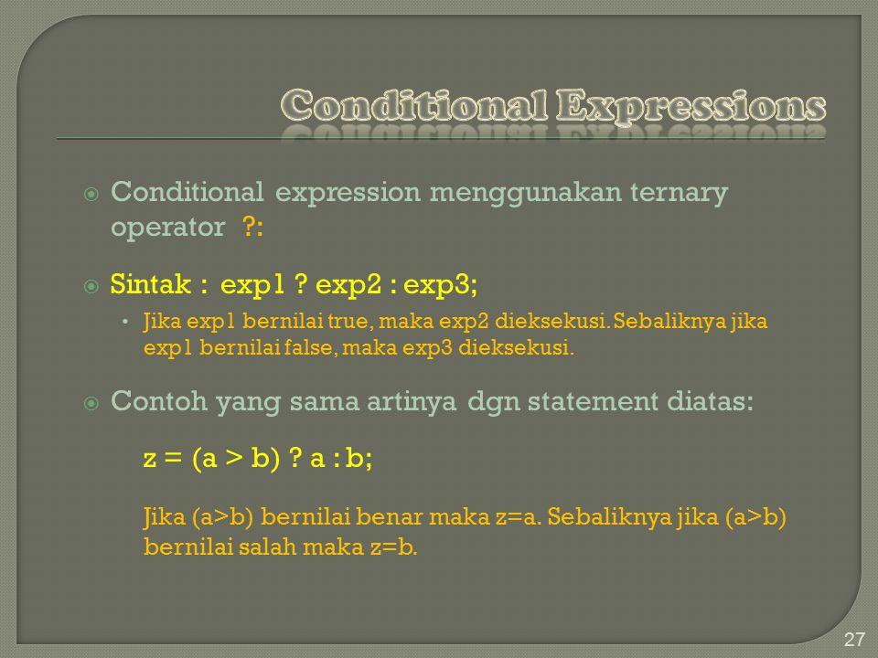  Conditional expression menggunakan ternary operator ?:  Sintak : exp1 .