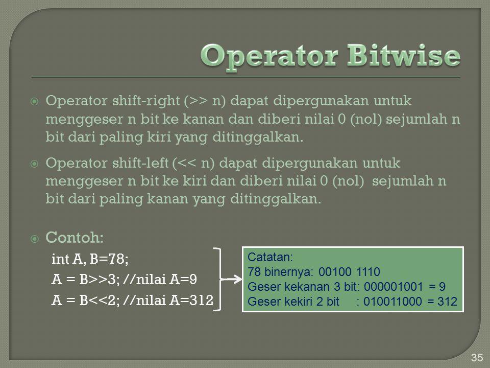  Operator shift-right (>> n) dapat dipergunakan untuk menggeser n bit ke kanan dan diberi nilai 0 (nol) sejumlah n bit dari paling kiri yang ditinggalkan.