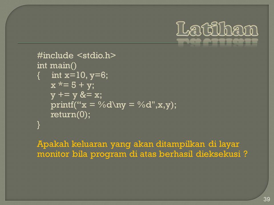 #include int main() { int x=10, y=6; x *= 5 + y; y += y &= x; printf( x = %d\ny = %d ,x,y); return(0); } Apakah keluaran yang akan ditampilkan di layar monitor bila program di atas berhasil dieksekusi .