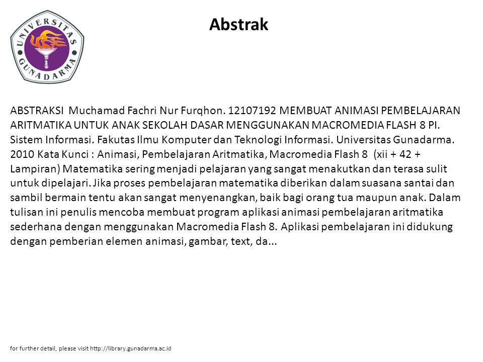 Abstrak ABSTRAKSI Muchamad Fachri Nur Furqhon. 12107192 MEMBUAT ANIMASI PEMBELAJARAN ARITMATIKA UNTUK ANAK SEKOLAH DASAR MENGGUNAKAN MACROMEDIA FLASH