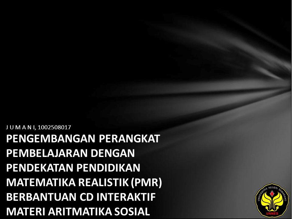 J U M A N I, 1002508017 PENGEMBANGAN PERANGKAT PEMBELAJARAN DENGAN PENDEKATAN PENDIDIKAN MATEMATIKA REALISTIK (PMR) BERBANTUAN CD INTERAKTIF MATERI AR