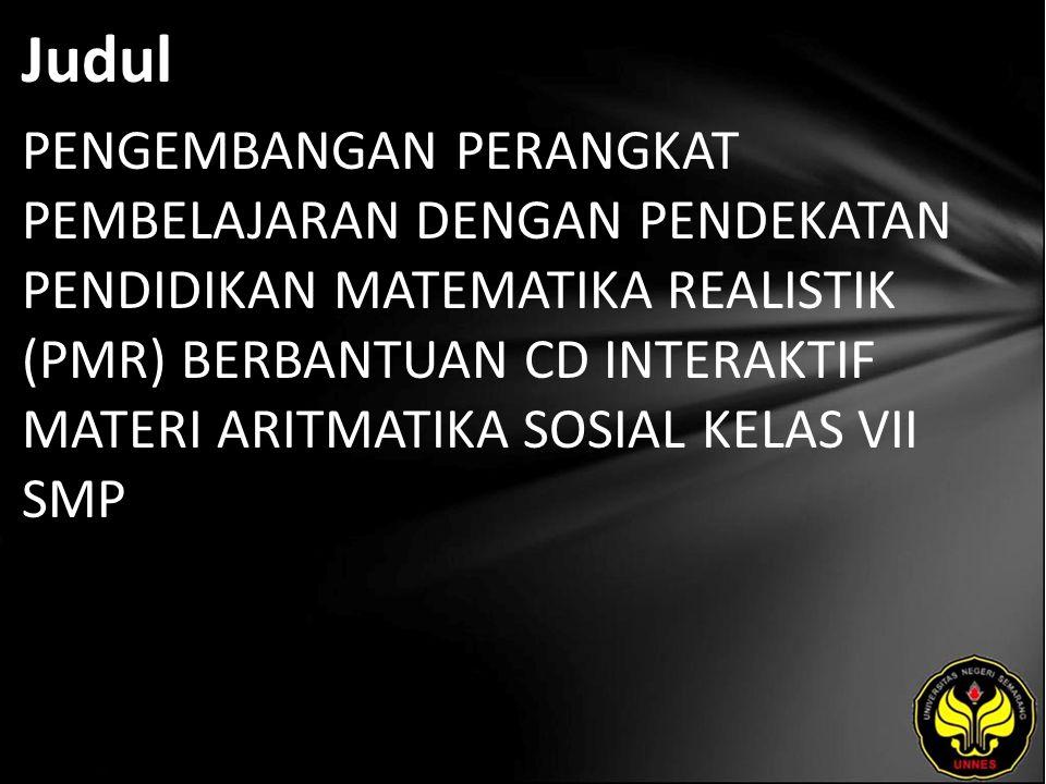 Judul PENGEMBANGAN PERANGKAT PEMBELAJARAN DENGAN PENDEKATAN PENDIDIKAN MATEMATIKA REALISTIK (PMR) BERBANTUAN CD INTERAKTIF MATERI ARITMATIKA SOSIAL KE
