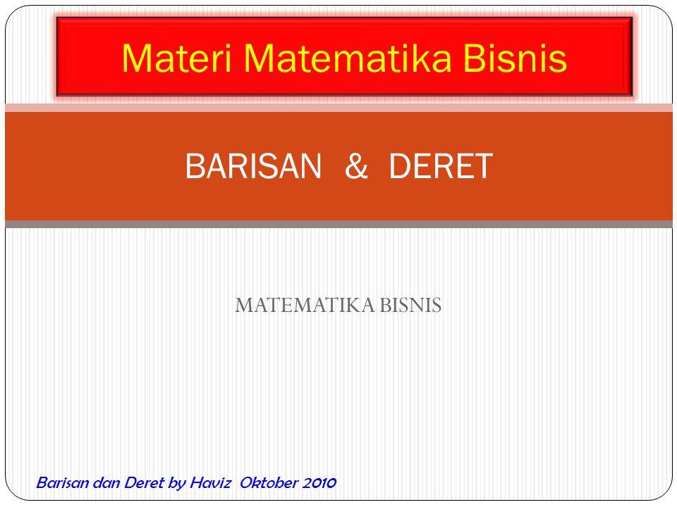MATEMATIKA BISNIS BARISAN & DERET Materi Matematika Bisnis Barisan dan Deret by Haviz Oktober 2010