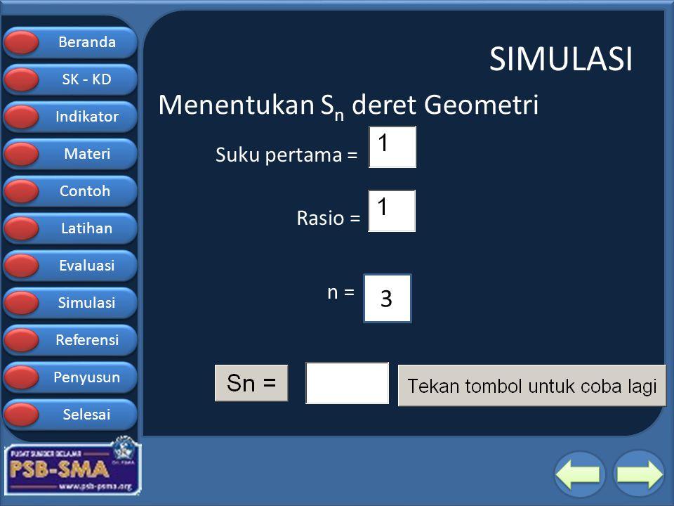 Beranda SK - KD SK - KD Indikator Materi Contoh Latihan Evaluasi Simulasi Referensi Penyusun Selesai SIMULASI Suku pertama = Rasio = n = Menentukan S