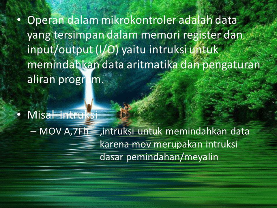 Operan dalam mikrokontroler adalah data yang tersimpan dalam memori register dan input/output (I/O) yaitu intruksi untuk memindahkan data aritmatika d
