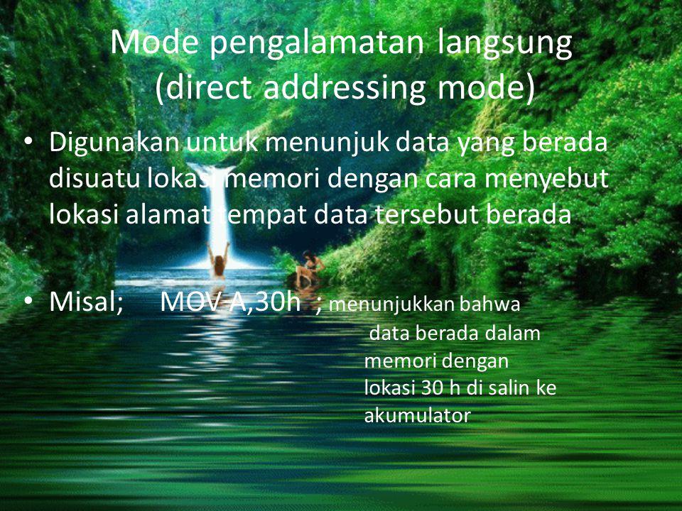 Mode pengalamatan langsung (direct addressing mode) Digunakan untuk menunjuk data yang berada disuatu lokasi memori dengan cara menyebut lokasi alamat