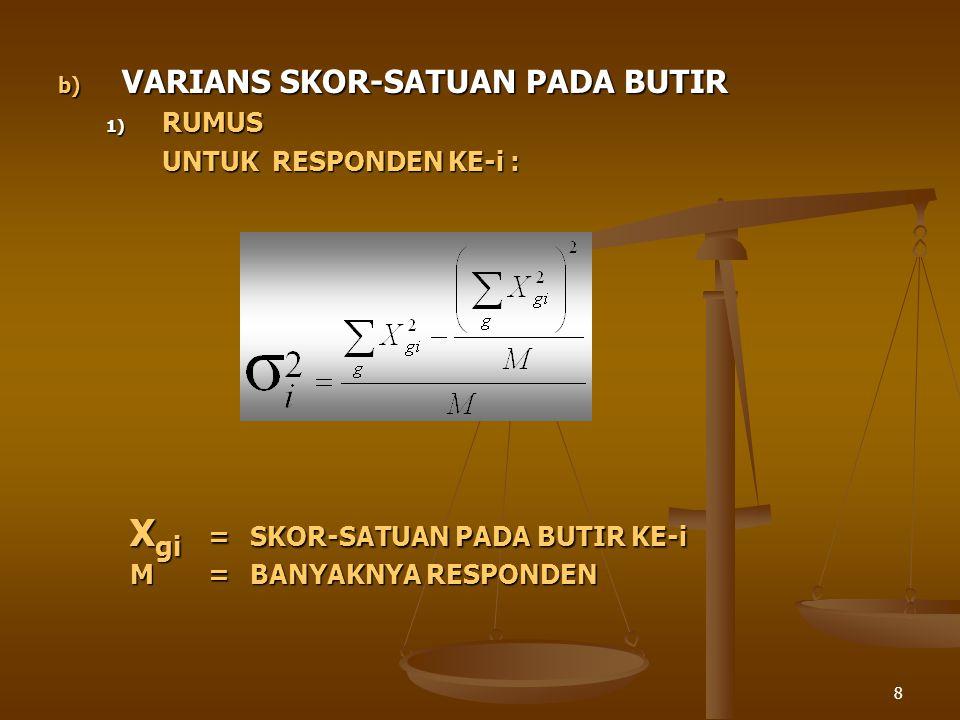 8 b) VARIANS SKOR-SATUAN PADA BUTIR 1) RUMUS UNTUK RESPONDEN KE-i : X gi =SKOR-SATUAN PADA BUTIR KE-i M=BANYAKNYA RESPONDEN
