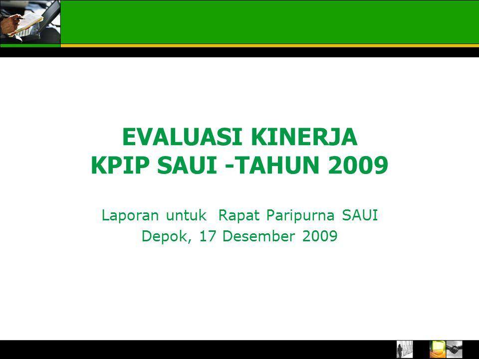 EVALUASI KINERJA KPIP SAUI -TAHUN 2009 Laporan untuk Rapat Paripurna SAUI Depok, 17 Desember 2009