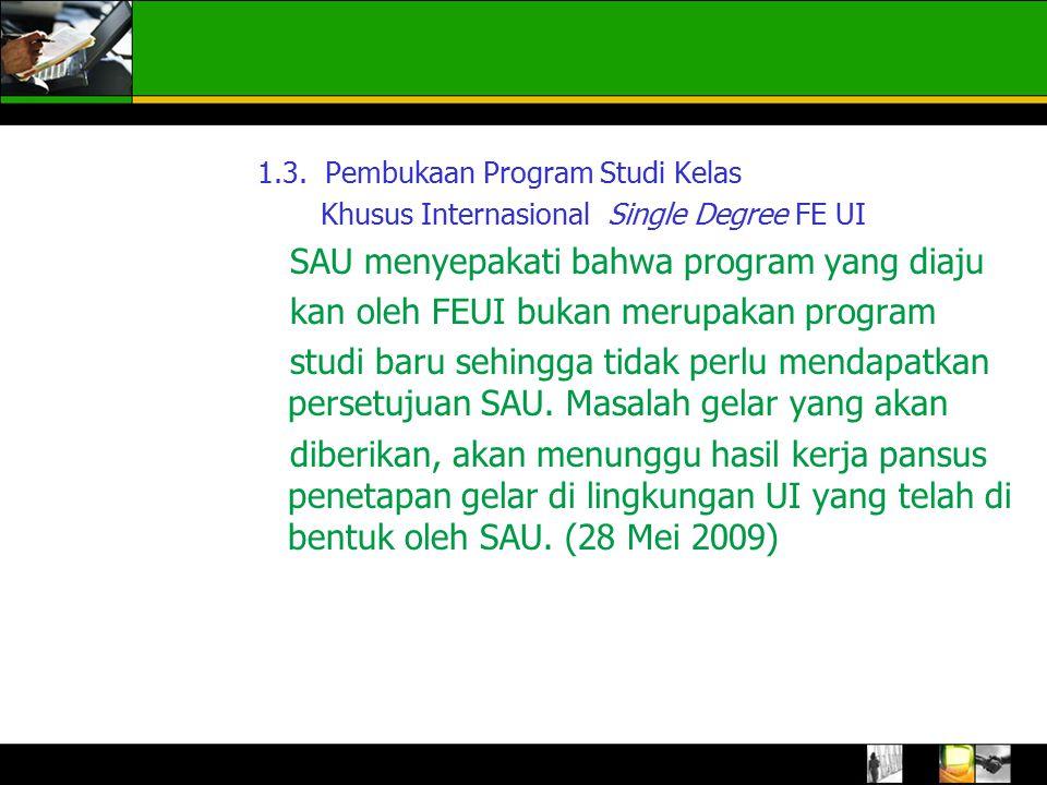 1.3. Pembukaan Program Studi Kelas Khusus Internasional Single Degree FE UI SAU menyepakati bahwa program yang diaju kan oleh FEUI bukan merupakan pro