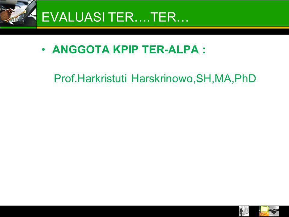 EVALUASI TER….TER… ANGGOTA KPIP TER-ALPA : Prof.Harkristuti Harskrinowo,SH,MA,PhD