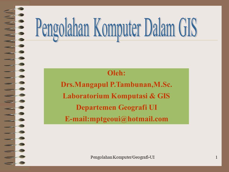 Pengolahan Komputer/Geografi-UI1 Oleh: Drs.Mangapul P.Tambunan,M.Sc.