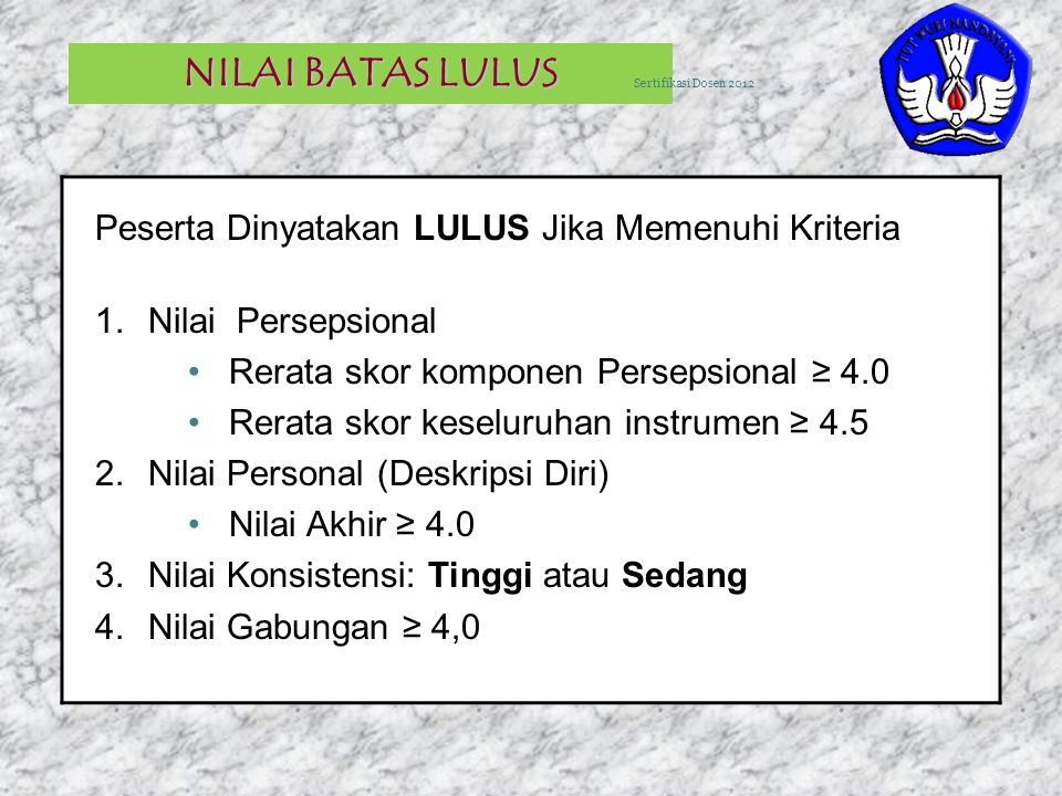 3 NILAI BATAS LULUS Peserta Dinyatakan LULUS Jika Memenuhi Kriteria 1.Nilai Persepsional Rerata skor komponen Persepsional ≥ 4.0 Rerata skor keseluruh