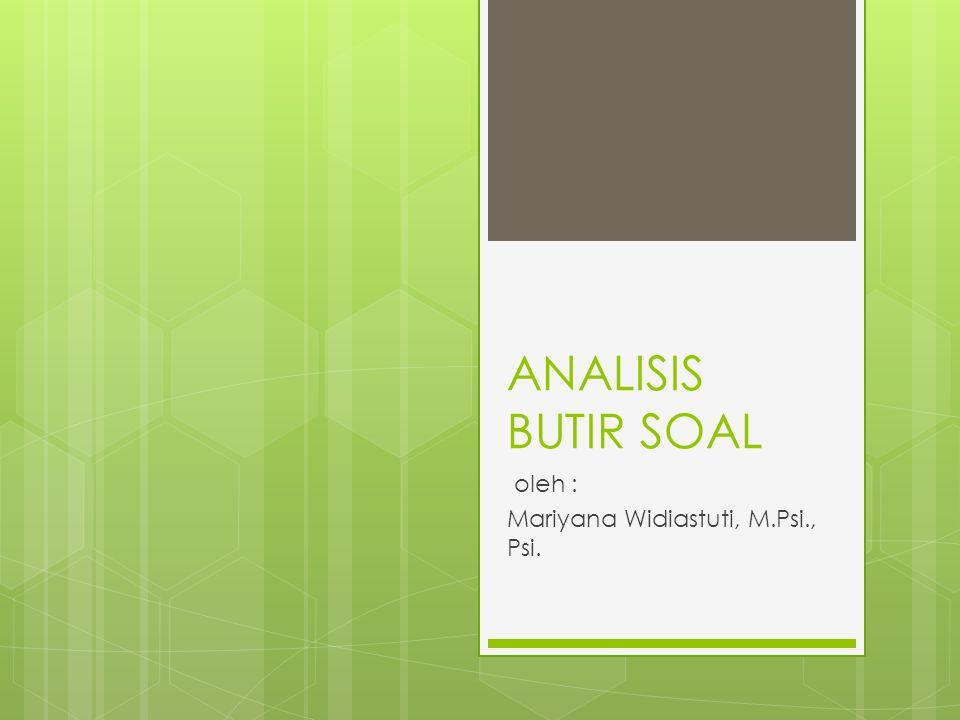 ANALISIS BUTIR SOAL oleh : Mariyana Widiastuti, M.Psi., Psi.