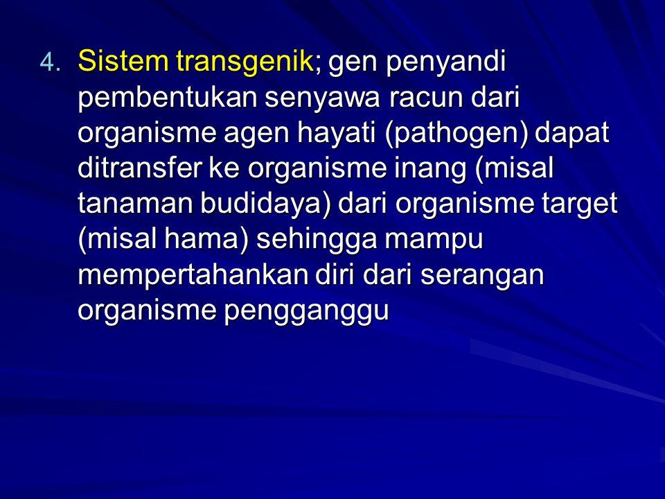 4. Sistem transgenik; gen penyandi pembentukan senyawa racun dari organisme agen hayati (pathogen) dapat ditransfer ke organisme inang (misal tanaman