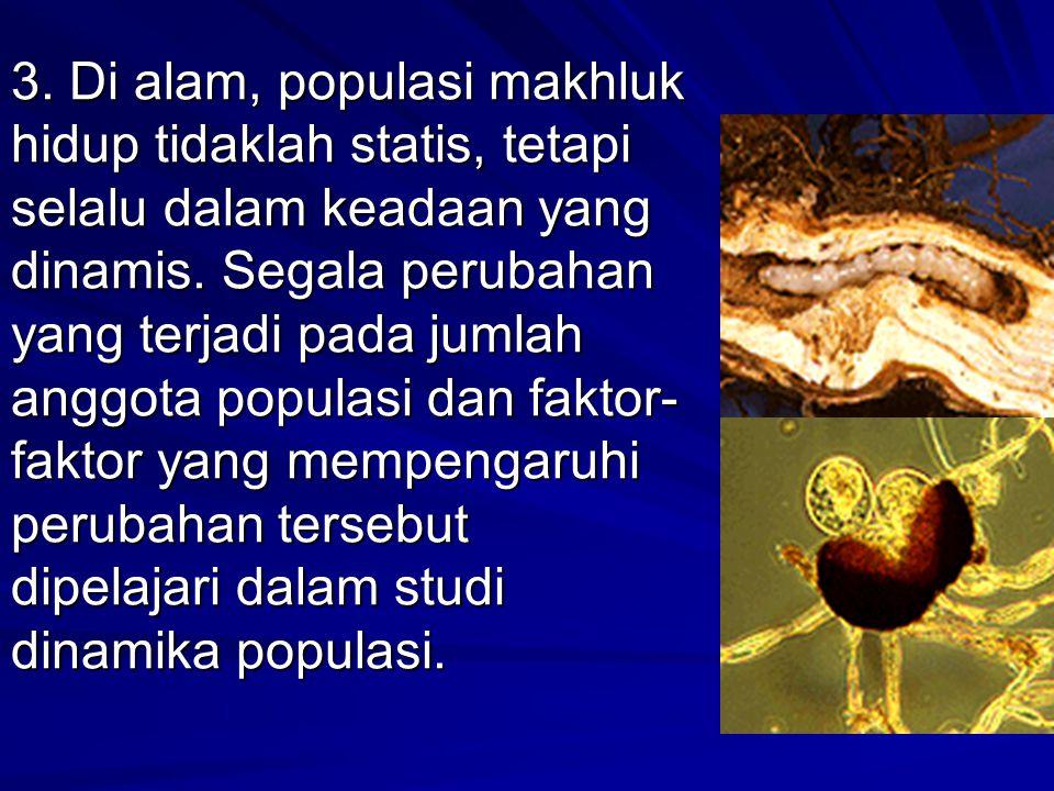 3. Di alam, populasi makhluk hidup tidaklah statis, tetapi selalu dalam keadaan yang dinamis. Segala perubahan yang terjadi pada jumlah anggota popula