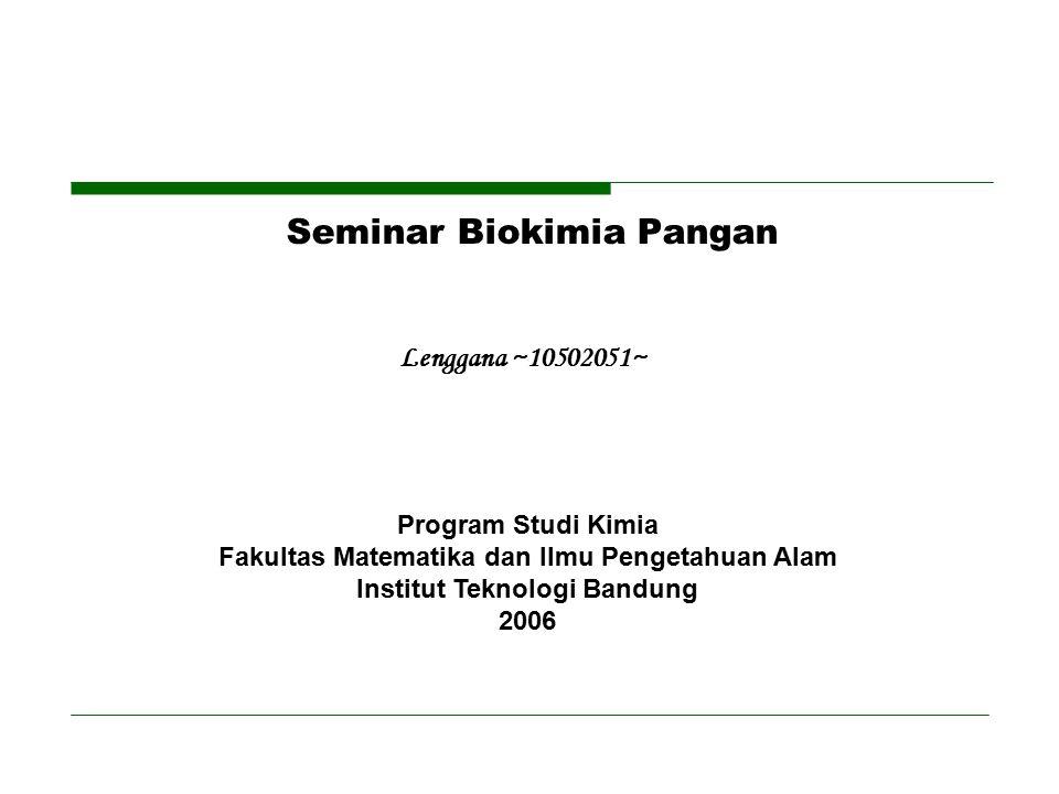 Seminar Biokimia Pangan Lenggana ~10502051~ Program Studi Kimia Fakultas Matematika dan Ilmu Pengetahuan Alam Institut Teknologi Bandung 2006
