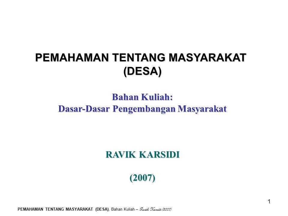 PEMAHAMAN TENTANG MASYARAKAT (DESA), Bahan Kuliah – Ravik Karsidi (2007) 1 PEMAHAMAN TENTANG MASYARAKAT (DESA) Bahan Kuliah: Dasar-Dasar Pengembangan