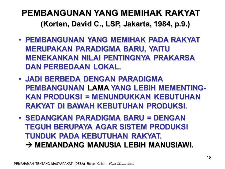PEMAHAMAN TENTANG MASYARAKAT (DESA), Bahan Kuliah – Ravik Karsidi (2007) 18 (Korten, David C., LSP, Jakarta, 1984, p.9.) PEMBANGUNAN YANG MEMIHAK PADA
