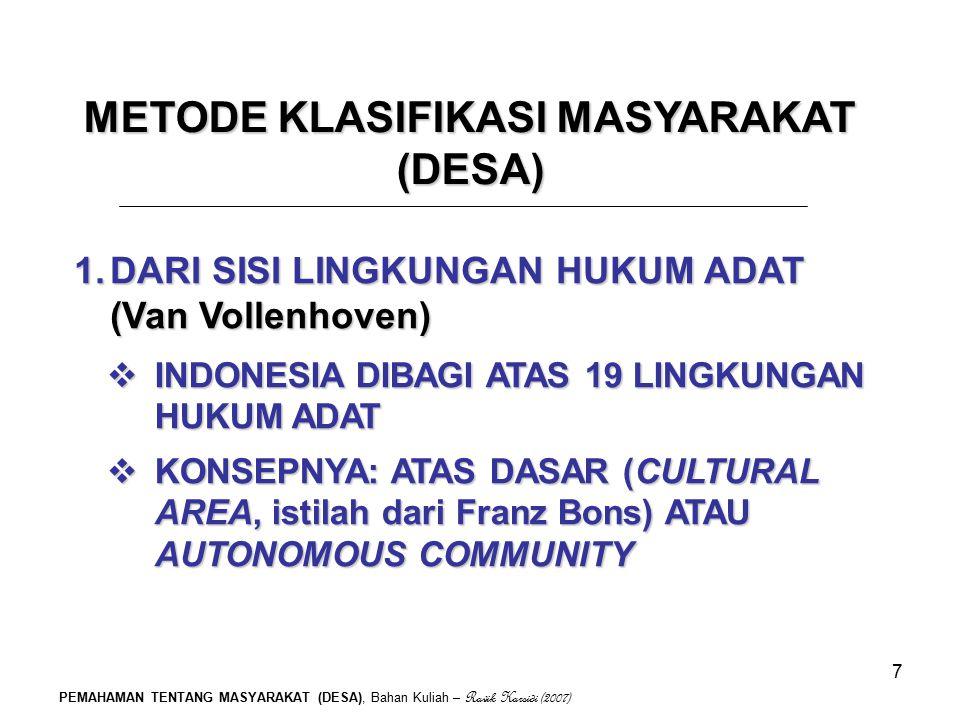 PEMAHAMAN TENTANG MASYARAKAT (DESA), Bahan Kuliah – Ravik Karsidi (2007) 7 METODE KLASIFIKASI MASYARAKAT (DESA) 1.DARI SISI LINGKUNGAN HUKUM ADAT (Van