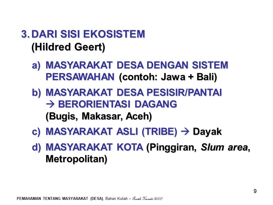 PEMAHAMAN TENTANG MASYARAKAT (DESA), Bahan Kuliah – Ravik Karsidi (2007) 9 3.DARI SISI EKOSISTEM (Hildred Geert) a)MASYARAKAT DESA DENGAN SISTEM PERSA