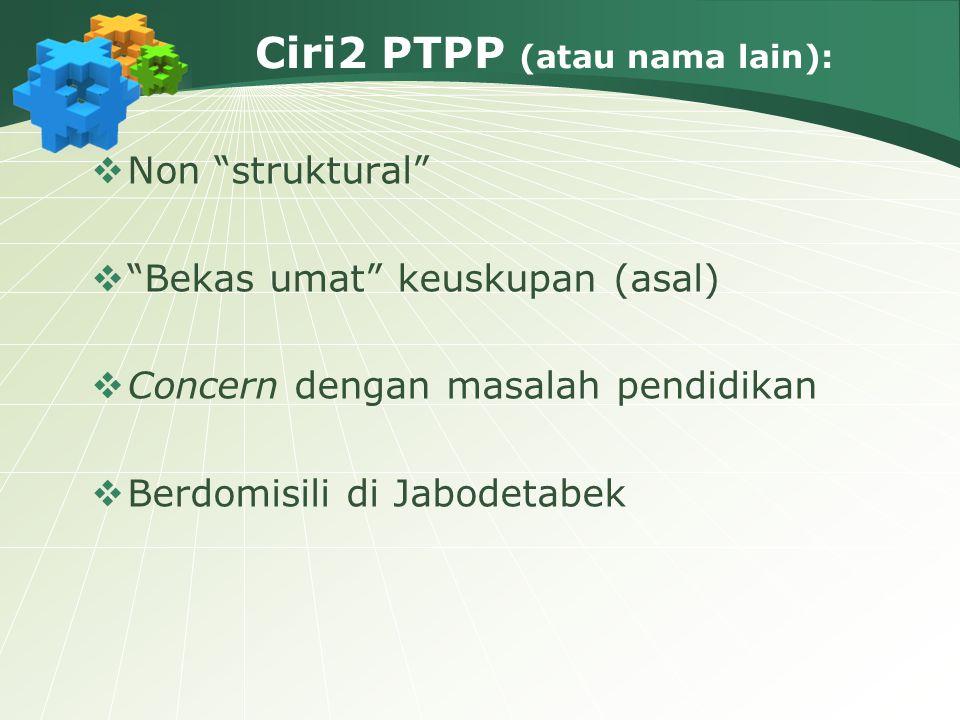 """Ciri2 PTPP (atau nama lain):  Non """"struktural""""  """"Bekas umat"""" keuskupan (asal)  Concern dengan masalah pendidikan  Berdomisili di Jabodetabek"""