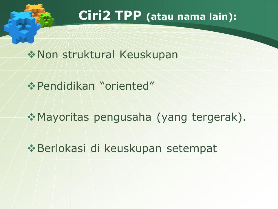 Peran TPP:  Survey dan Analisa kebutuhan Sekolah Katolik: berkembang & bertahan  Mengembangkan pola usaha sinambung  Mengkoordinasikan usaha dengan Keuskupan  Berkoordinasi dengan PTPP  Mengembangkan kader-kader TPP