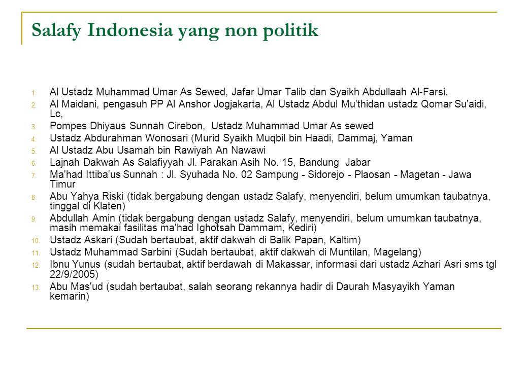Salafy Indonesia yang non politik 1. Al Ustadz Muhammad Umar As Sewed, Jafar Umar Talib dan Syaikh Abdullaah Al-Farsi. 2. Al Maidani, pengasuh PP Al A