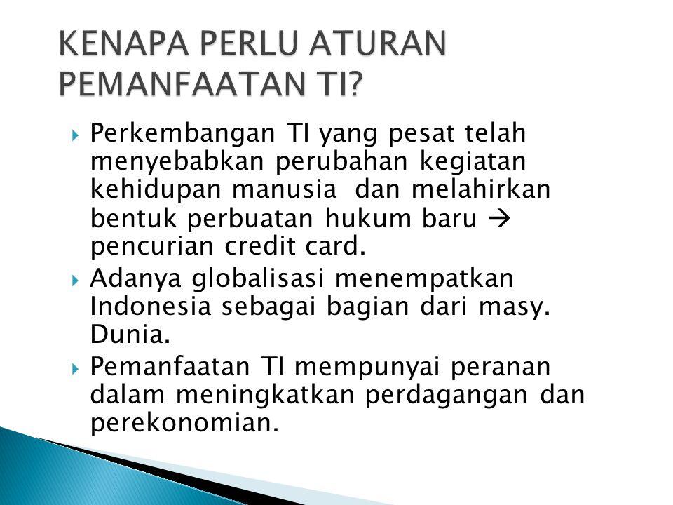  Perkembangan TI yang pesat telah menyebabkan perubahan kegiatan kehidupan manusia dan melahirkan bentuk perbuatan hukum baru  pencurian credit card.