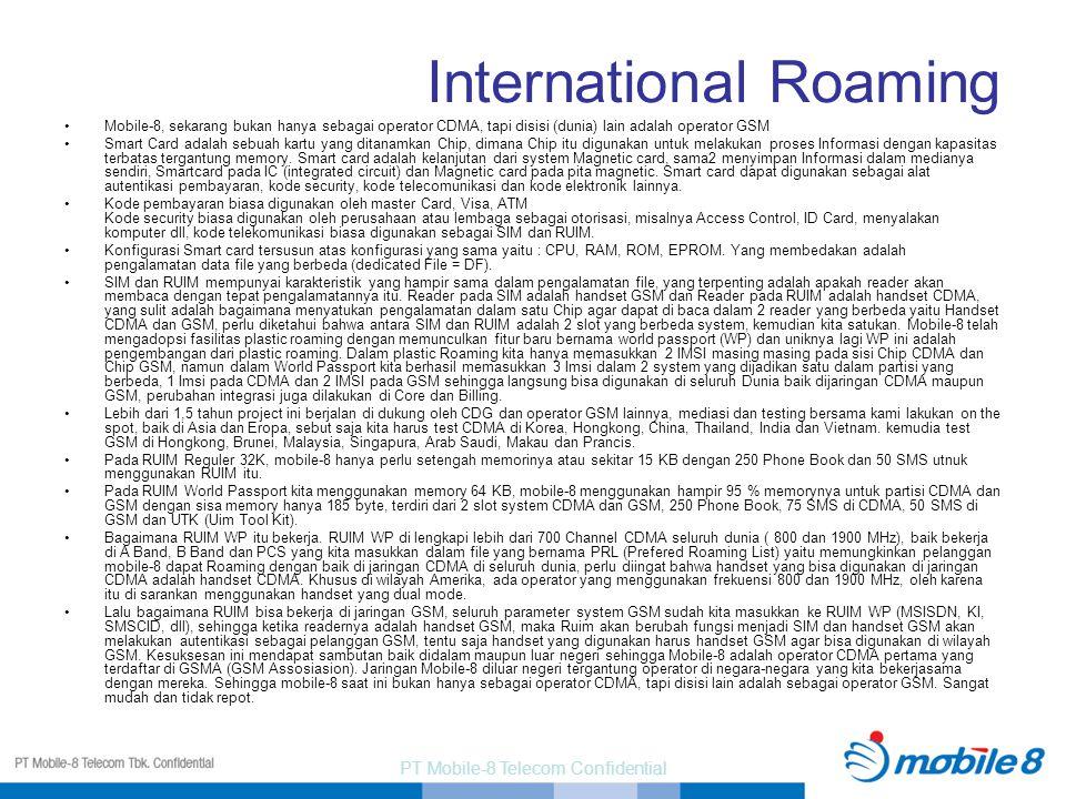 PT Mobile-8 Telecom Confidential International Roaming Mobile-8, sekarang bukan hanya sebagai operator CDMA, tapi disisi (dunia) lain adalah operator