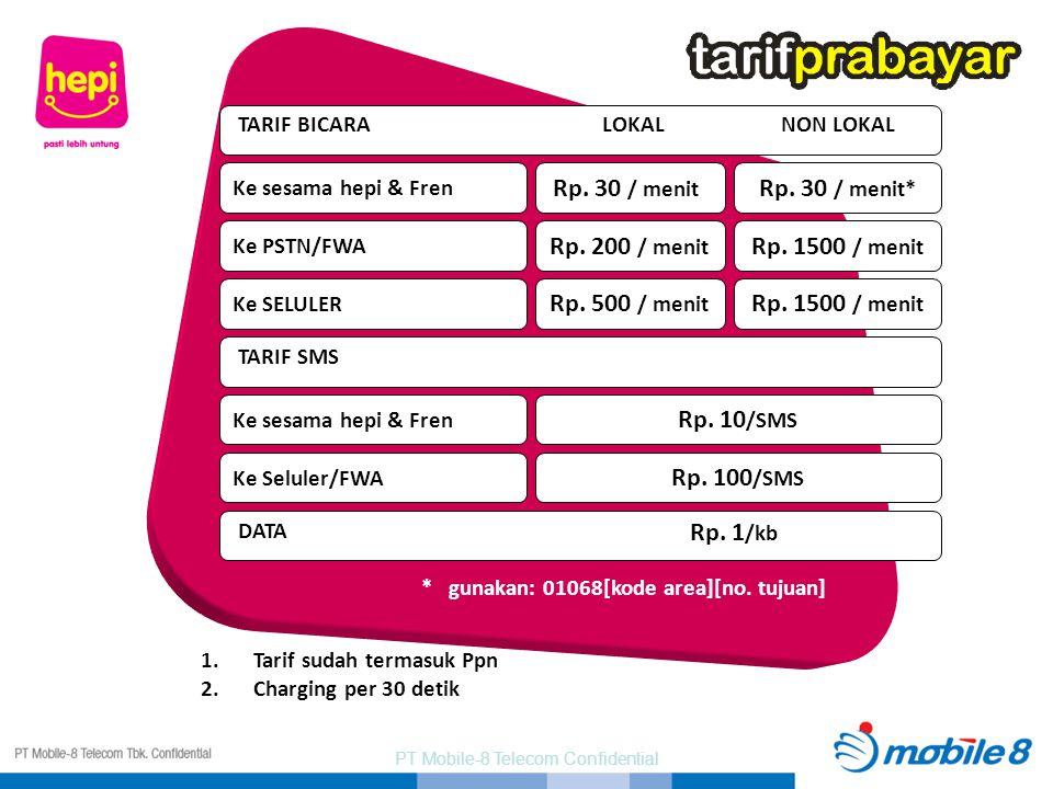 PT Mobile-8 Telecom Confidential TARIF BICARALOKALNON LOKAL Ke sesama hepi & Fren Rp. 30 / menit Rp. 30 / menit* Ke PSTN/FWA Rp. 200 / menit Rp. 1500