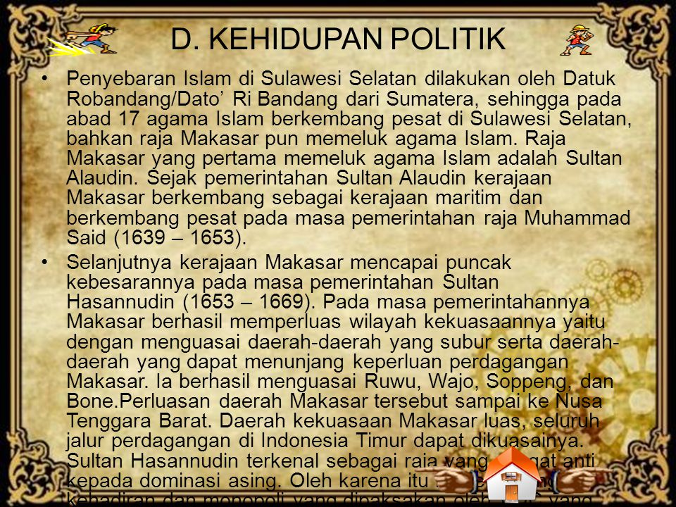 Untuk itu hubungan antara Batavia (pusat kekuasaan VOC di Hindia Timur) dan Ambon terhalangi oleh adanya kerajaan Makasar.